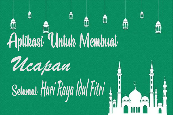 3 Aplikasi Untuk Membuat Kartu Ucapan Hari Raya Idul Fitri ...